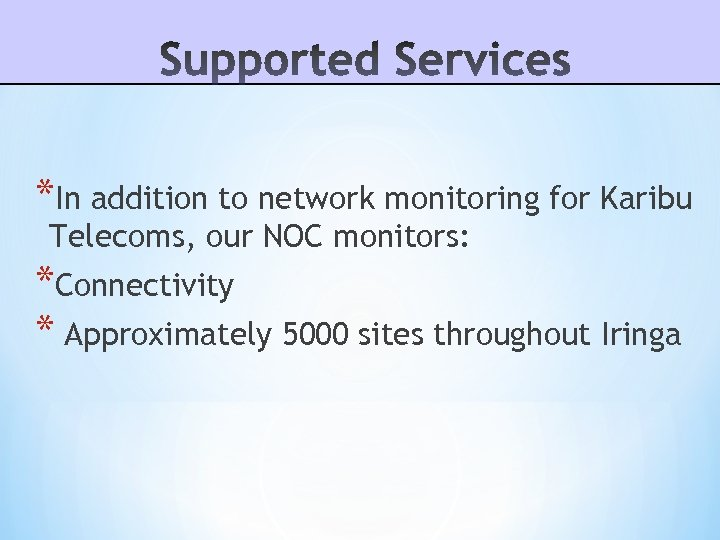 *In addition to network monitoring for Karibu Telecoms, our NOC monitors: *Connectivity * Approximately