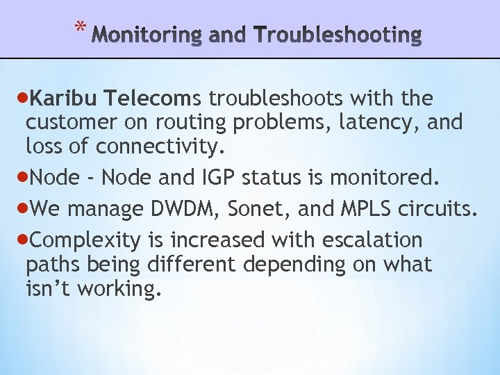 * Karibu Telecoms troubleshoots with the customer on routing problems, latency, and loss of