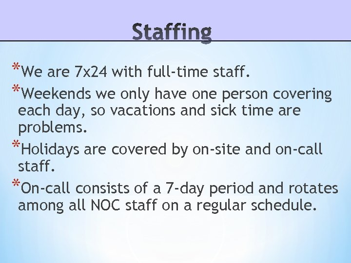 *We are 7 x 24 with full-time staff. *Weekends we only have one person