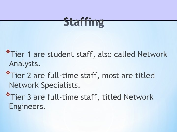 *Tier 1 are student staff, also called Network Analysts. *Tier 2 are full-time staff,