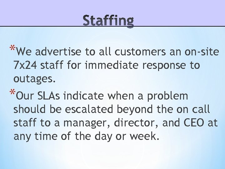 *We advertise to all customers an on-site 7 x 24 staff for immediate response