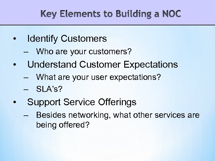 • Identify Customers – Who are your customers? • Understand Customer Expectations –