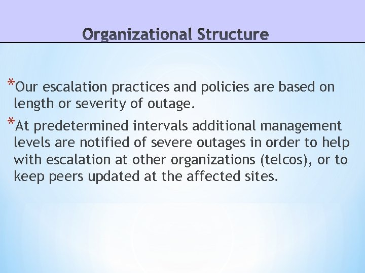 *Our escalation practices and policies are based on length or severity of outage. *At