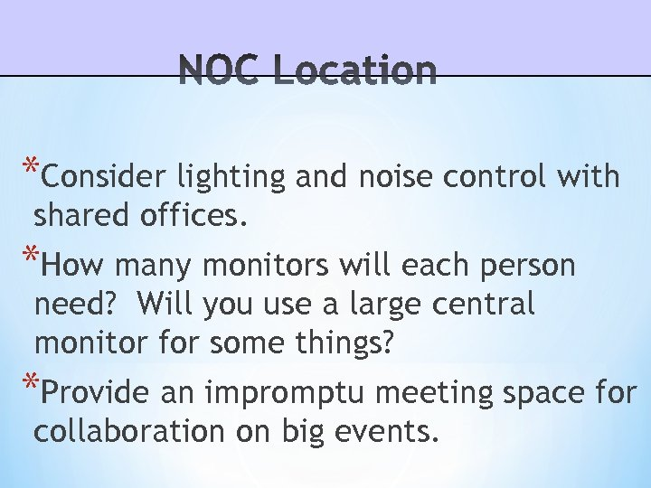 *Consider lighting and noise control with shared offices. *How many monitors will each person