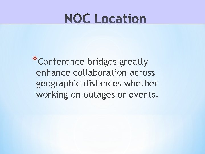 *Conference bridges greatly enhance collaboration across geographic distances whether working on outages or events.