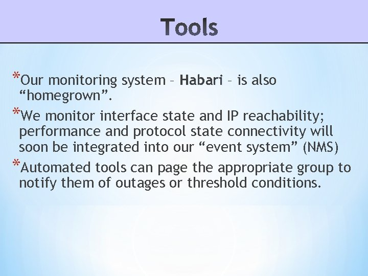 """*Our monitoring system – Habari – is also """"homegrown"""". *We monitor interface state and"""