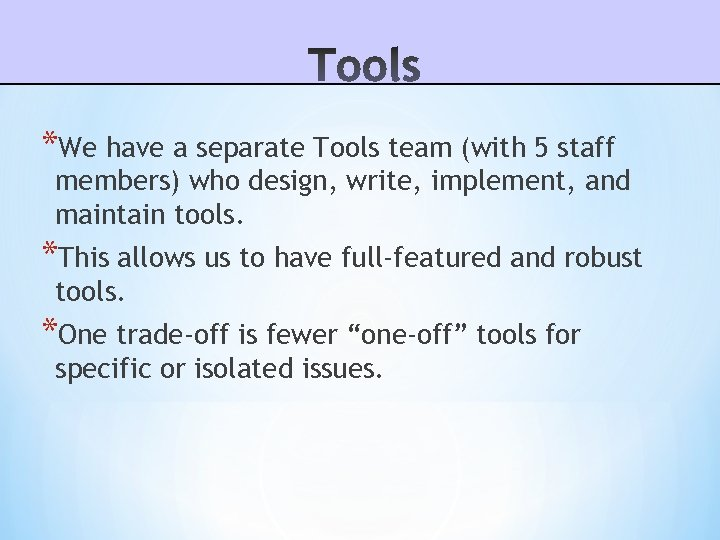 *We have a separate Tools team (with 5 staff members) who design, write, implement,