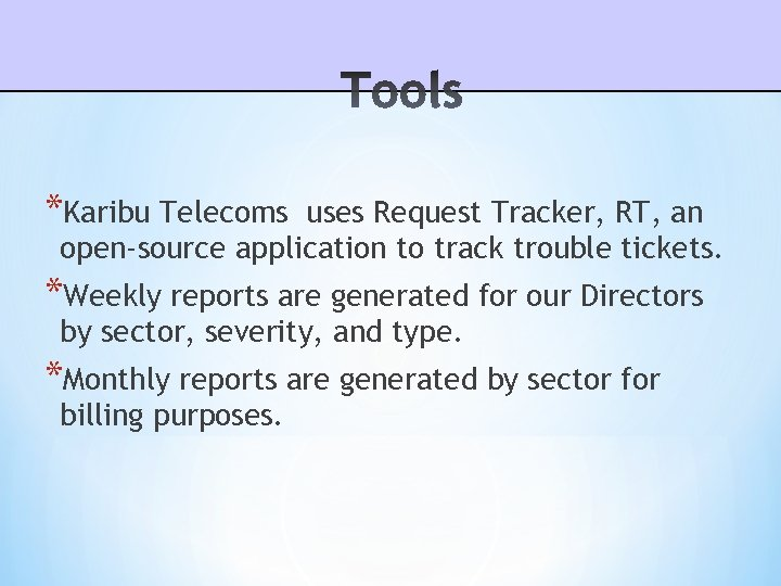 *Karibu Telecoms uses Request Tracker, RT, an open-source application to track trouble tickets. *Weekly