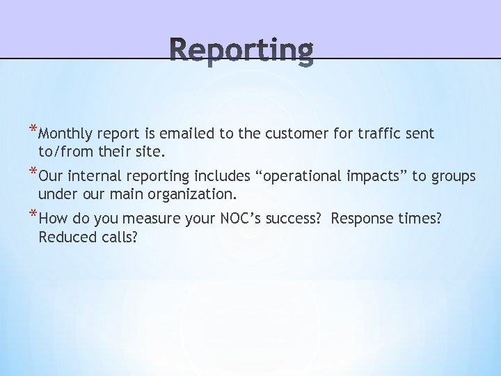 *Monthly report is emailed to the customer for traffic sent to/from their site. *Our