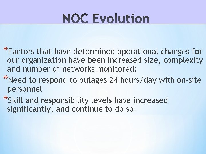*Factors that have determined operational changes for our organization have been increased size, complexity