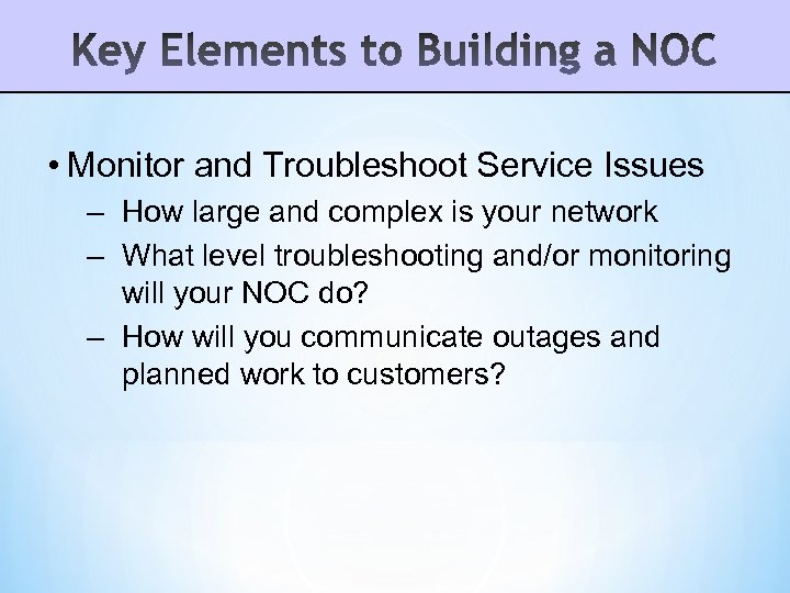 • Monitor and Troubleshoot Service Issues – How large and complex is your