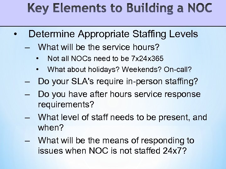 • Determine Appropriate Staffing Levels – What will be the service hours? •