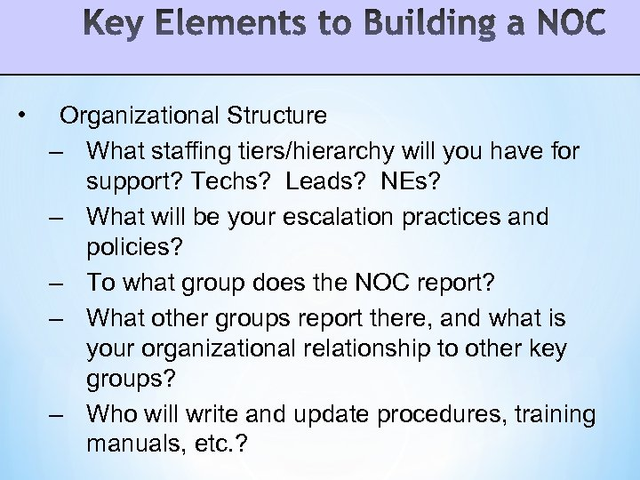 • Organizational Structure – What staffing tiers/hierarchy will you have for support? Techs?
