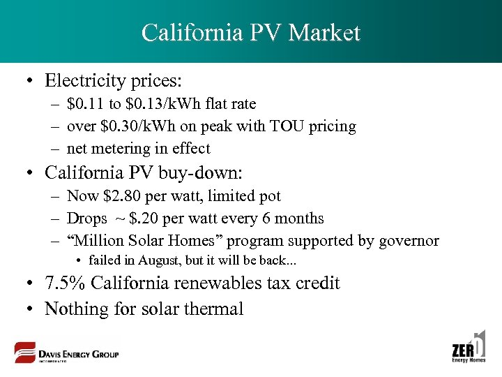 California PV Market • Electricity prices: – $0. 11 to $0. 13/k. Wh flat