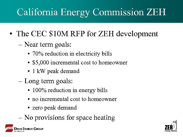 California Energy Commission ZEH • The CEC $10 M RFP for ZEH development –