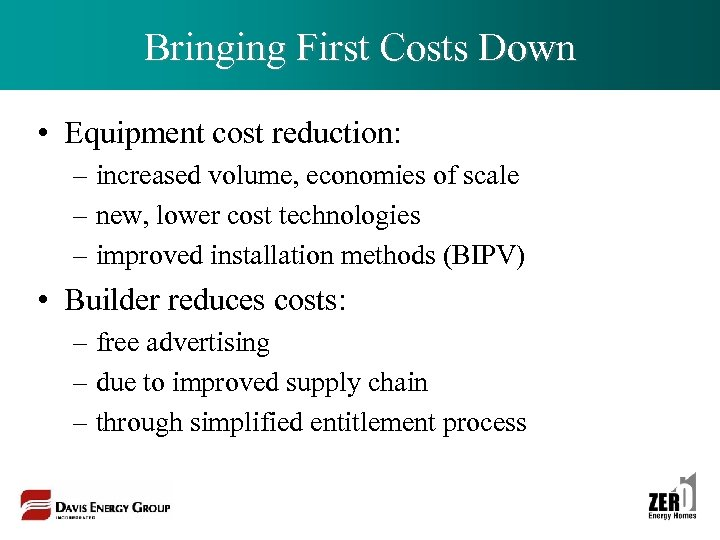 Bringing First Costs Down • Equipment cost reduction: – increased volume, economies of scale