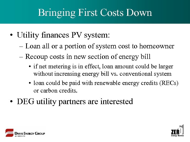 Bringing First Costs Down • Utility finances PV system: – Loan all or a