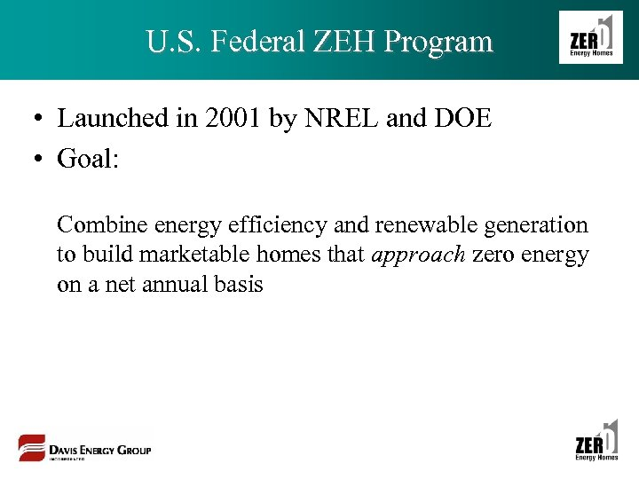 U. S. Federal ZEH Program • Launched in 2001 by NREL and DOE •