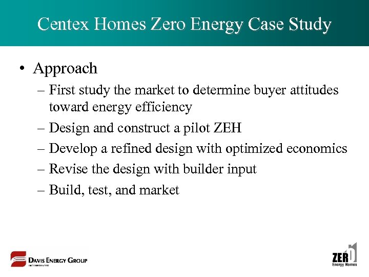Centex Homes Zero Energy Case Study • Approach – First study the market to