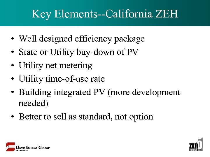 Key Elements--California ZEH • • • Well designed efficiency package State or Utility buy-down