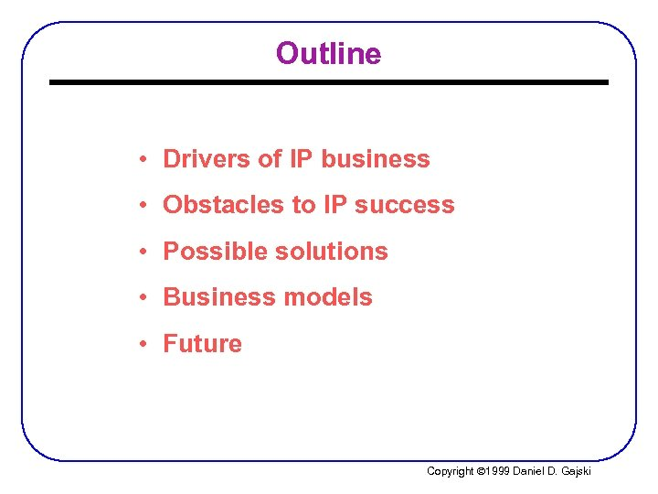 Outline • Drivers of IP business • Obstacles to IP success • Possible solutions