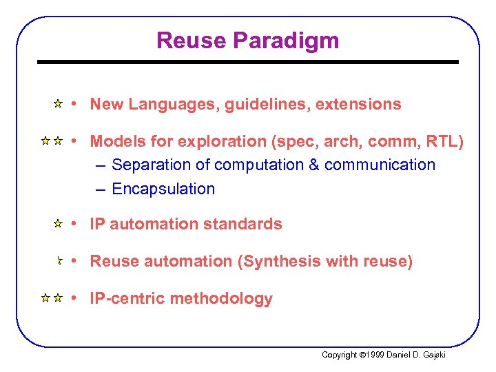 Reuse Paradigm • New Languages, guidelines, extensions • Models for exploration (spec, arch, comm,