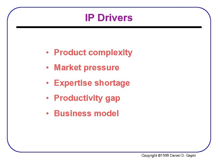 IP Drivers • Product complexity • Market pressure • Expertise shortage • Productivity gap
