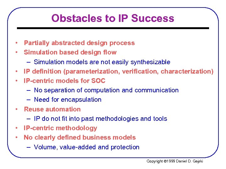 Obstacles to IP Success • Partially abstracted design process • Simulation based design flow