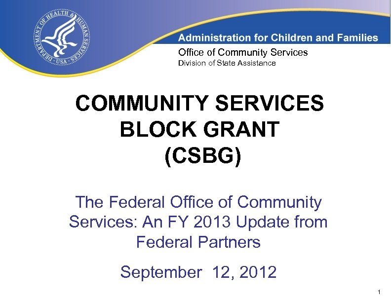Office of Community Services Division of State Assistance COMMUNITY SERVICES BLOCK GRANT (CSBG) The