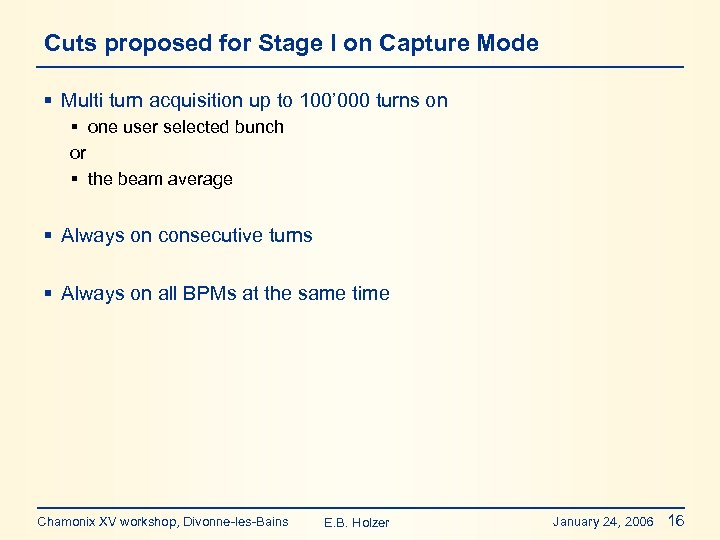 Cuts proposed for Stage I on Capture Mode § Multi turn acquisition up to