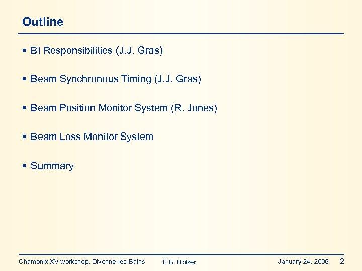 Outline § BI Responsibilities (J. J. Gras) § Beam Synchronous Timing (J. J. Gras)