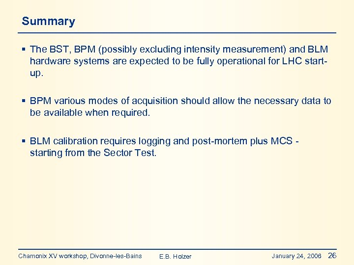 Summary § The BST, BPM (possibly excluding intensity measurement) and BLM hardware systems are
