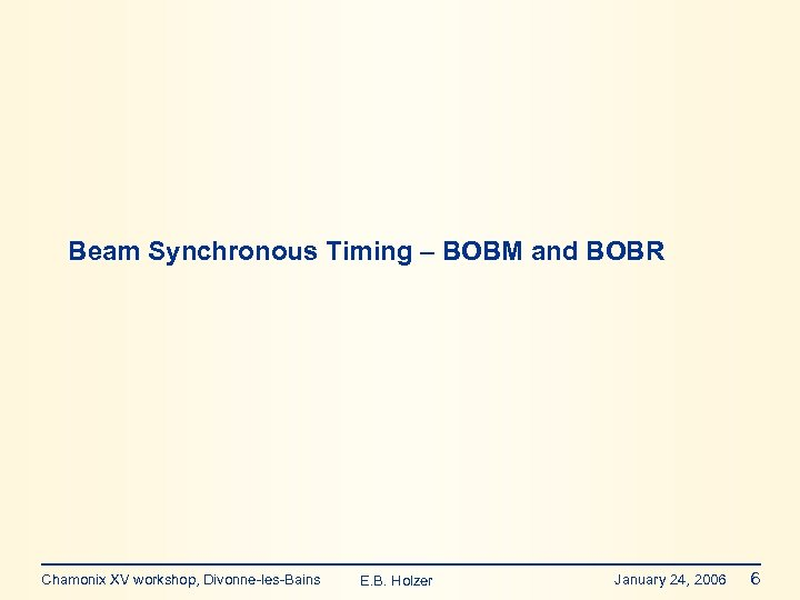 Beam Synchronous Timing – BOBM and BOBR Chamonix XV workshop, Divonne-les-Bains E. B. Holzer