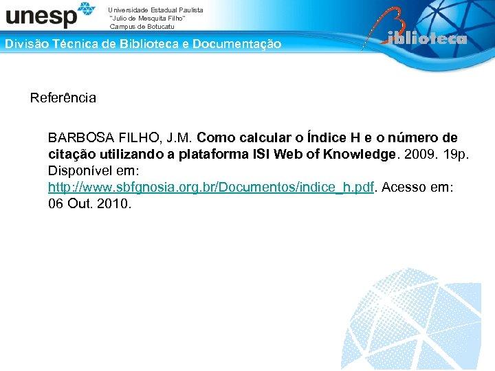 """Universidade Estadual Paulista """"Julio de Mesquita Filho"""" Campus de Botucatu Divisão Técnica de Biblioteca"""