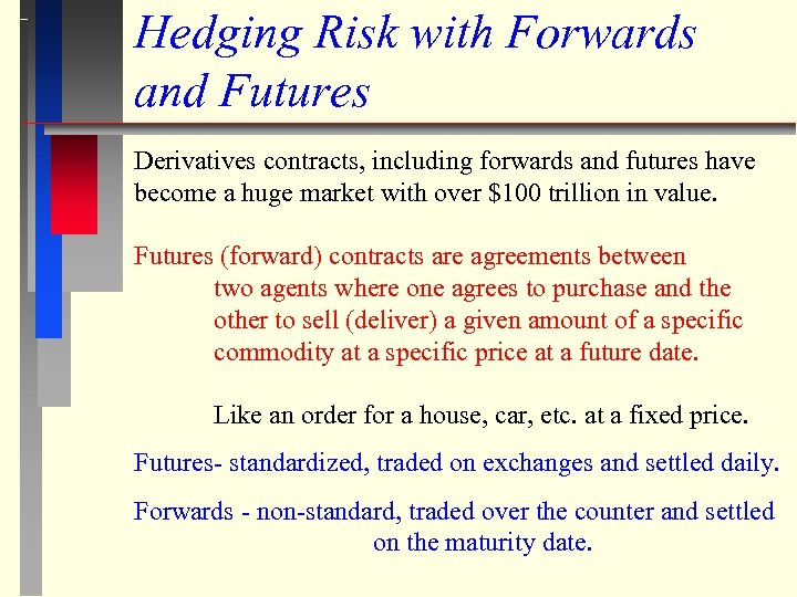 Hedging Risk with Forwards and Futures Derivatives contracts, including forwards and futures have become