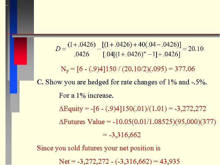 NF = [6 - (. 9)4]150 / (20. 10/2)(. 095) = 377. 06 C.