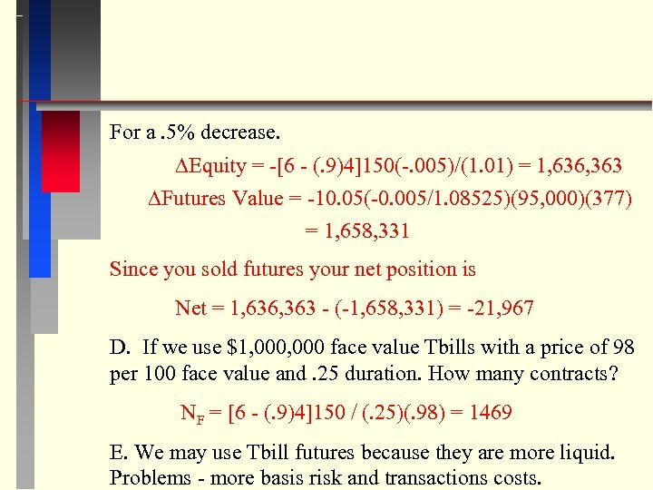 For a. 5% decrease. Equity = -[6 - (. 9)4]150(-. 005)/(1. 01) = 1,