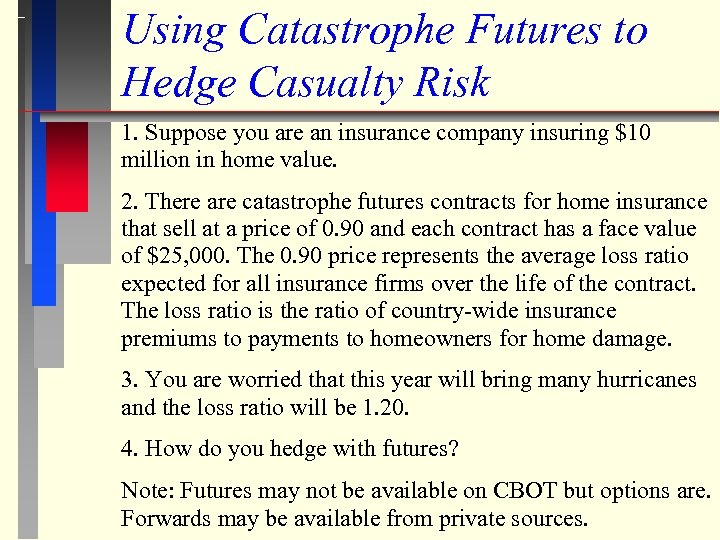 Using Catastrophe Futures to Hedge Casualty Risk 1. Suppose you are an insurance company