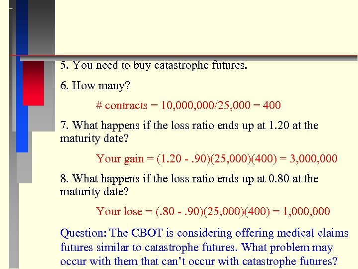 5. You need to buy catastrophe futures. 6. How many? # contracts = 10,