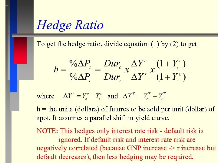Hedge Ratio To get the hedge ratio, divide equation (1) by (2) to get