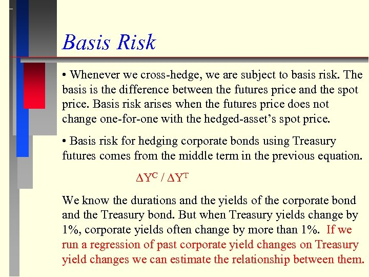 Basis Risk • Whenever we cross-hedge, we are subject to basis risk. The basis
