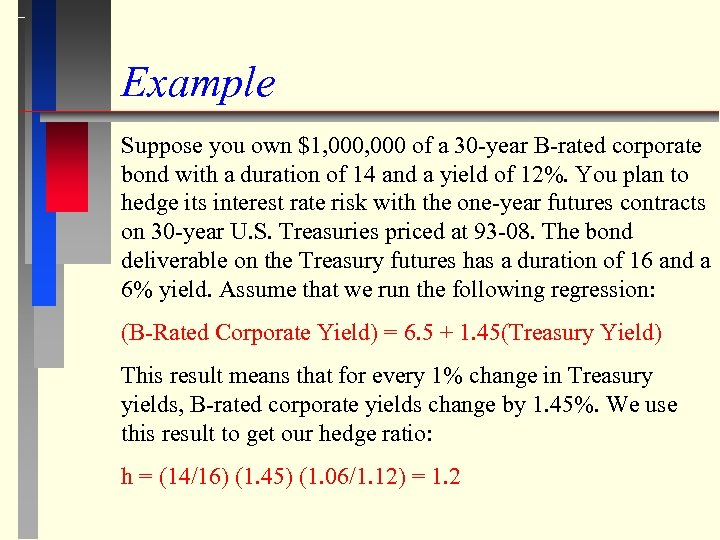 Example Suppose you own $1, 000 of a 30 -year B-rated corporate bond with