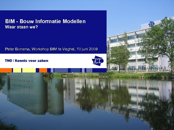 BIM - Bouw Informatie Modellen Waar staan we? Peter Bonsma, Workshop BIM te Veghel,