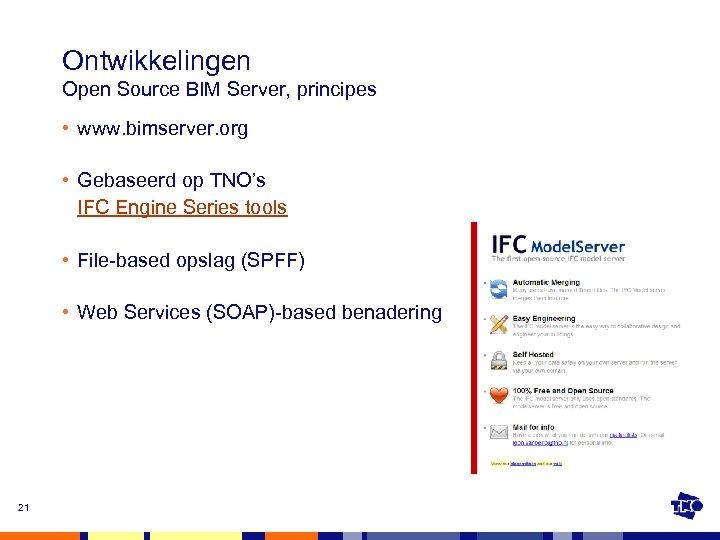 Ontwikkelingen Open Source BIM Server, principes • www. bimserver. org • Gebaseerd op TNO's