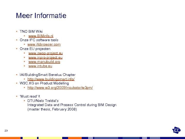 Meer Informatie • TNO BIM Wiki • www. BIMinfo. nl • Onze IFC software