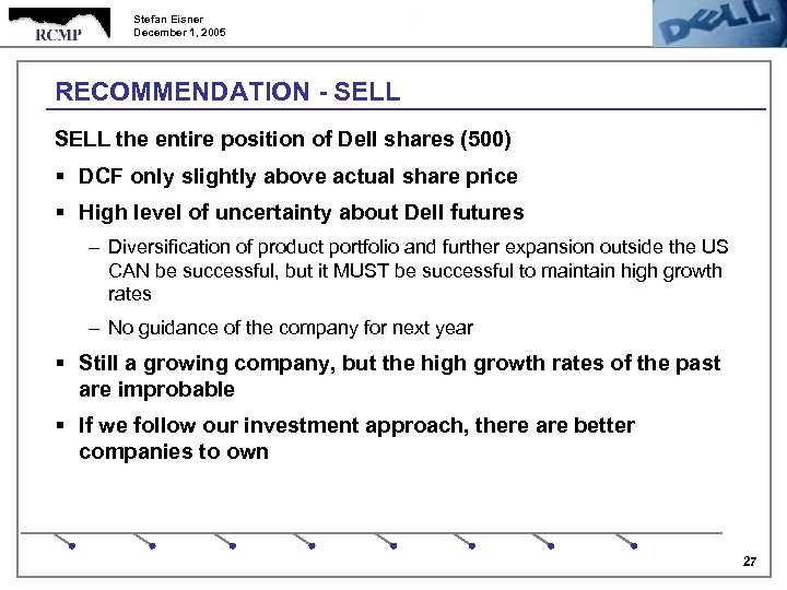 Stefan Eisner December 1, 2005 RECOMMENDATION - SELL the entire position of Dell shares
