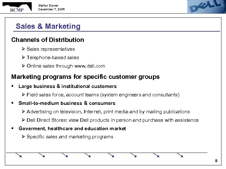Stefan Eisner December 1, 2005 Sales & Marketing Channels of Distribution Ø Sales representatives