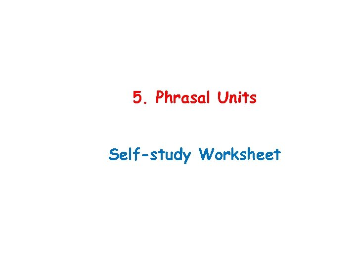 5. Phrasal Units Self-study Worksheet