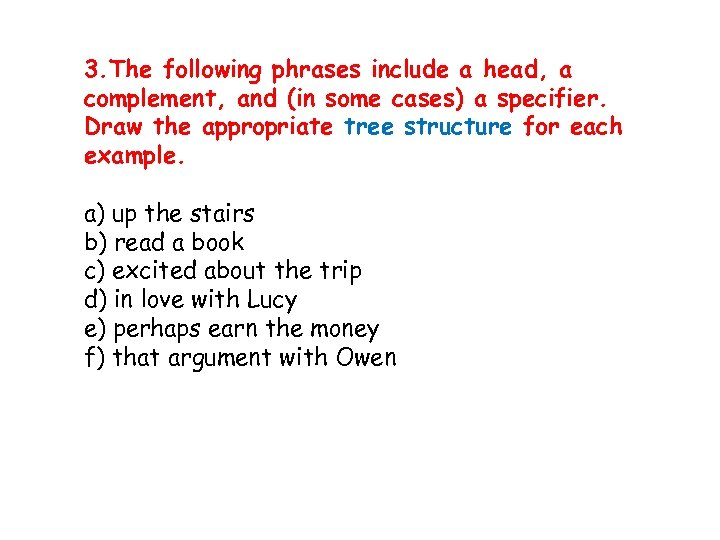 3. The following phrases include a head, a complement, and (in some cases) a