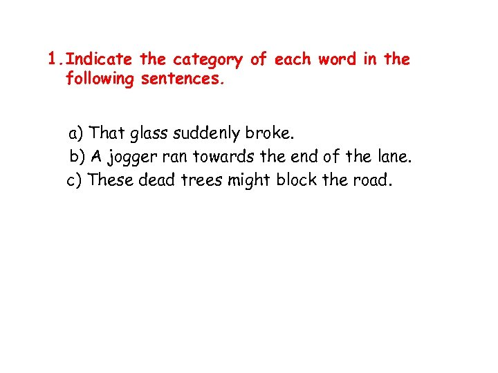 1. Indicate the category of each word in the following sentences. a) That glass